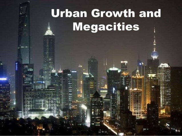 Urban Growth and   Megacities
