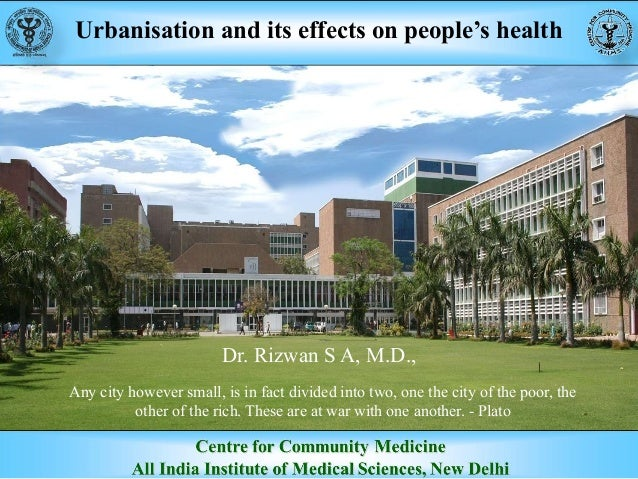 Urbanisation and its effects on people's health Dr. Rizwan S A, M.D., Any city however small, is in fact divided into two,...