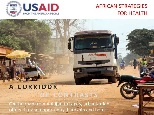A C O R R I D O R O F C O N T R A S T S On the road from Abidjan to Lagos, urbanization offers risk and opportunity, hards...