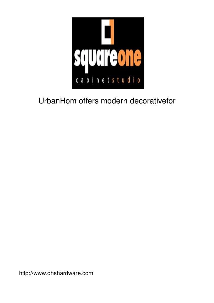 UrbanHom offers modern decorativeforhttp://www.dhshardware.com