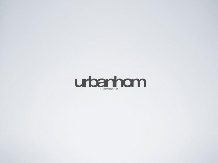 urbanhom <ul><li>SHOWROOM </li></ul>