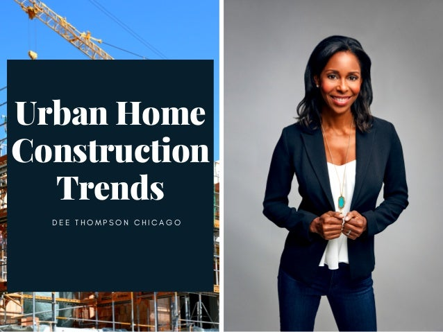 Urban Home Construction Trends D E E T H O M P S O N C H I C A G O