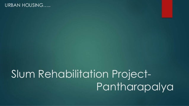 Slum Rehabilitation Project- Pantharapalya URBAN HOUSING…..