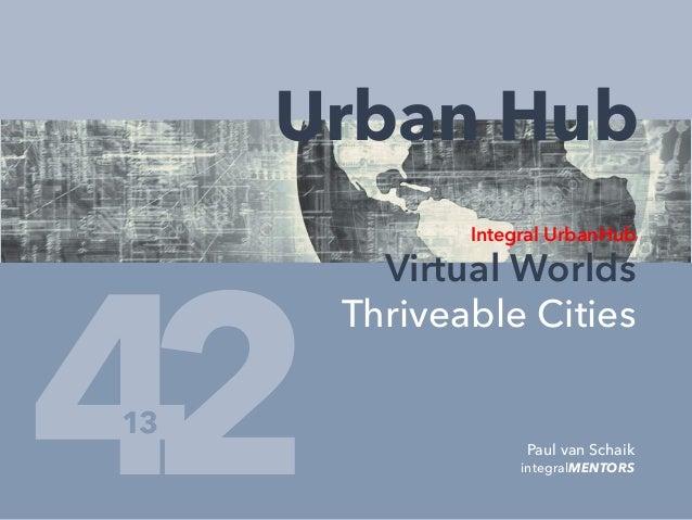 4 Paul van Schaik integralMENTORS2 Urban Hub Integral UrbanHub Virtual Worlds Thriveable Cities 13