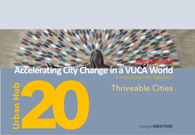 integralMENTORS 20 IntegralUrbanHub Accelerating CityChange in aVUCAWorld Thriveable Cities Urban Hub a meta-pragmatic app...