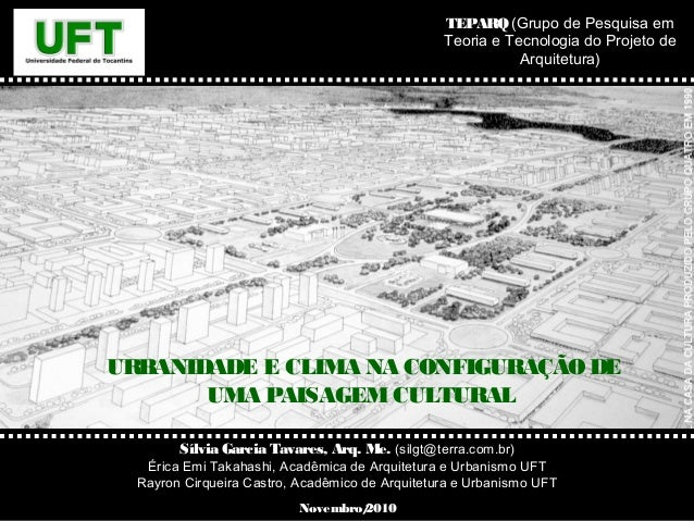 TEPARQ (Grupo de Pesquisa em Teoria e Tecnologia do Projeto de Arquitetura)  UR BANIDADE E CLIMA NA CONFIGURAÇÃO DE UMA PA...