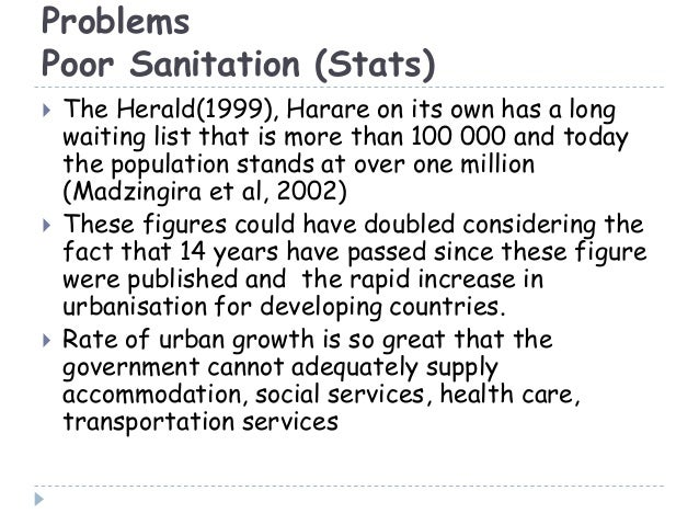 ProblemsPoor Sanitation (Stats) The Herald(1999), Harare on its own has a longwaiting list that is more than 100 000 and ...