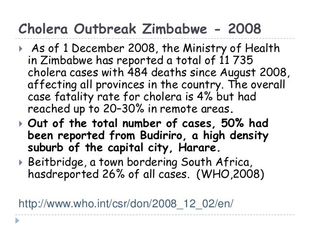 Cholera Outbreak Zimbabwe - 2008 As of 1 December 2008, the Ministry of Healthin Zimbabwe has reported a total of 11 735c...