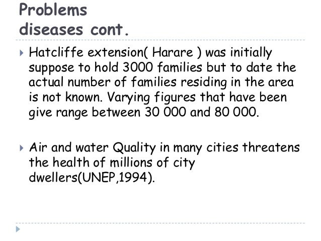 Problemsdiseases cont. Hatcliffe extension( Harare ) was initiallysuppose to hold 3000 families but to date theactual num...