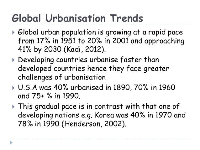 Global Urbanisation Trends Global urban population is growing at a rapid pacefrom 17% in 1951 to 20% in 2001 and approach...
