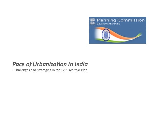 Pace of Urbanization in India- Challenges and Strategies in the 12th Five Year Plan
