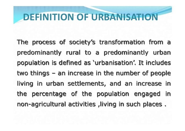 """DEFINITION OF URBANISATIONThe process of society""""s transformation from apredominantly rural to a predominantly urbanpopula..."""