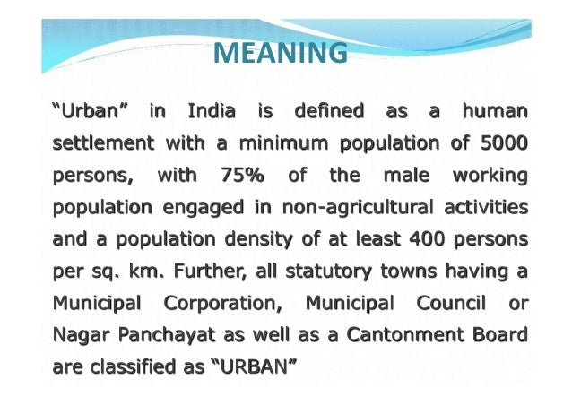 """MEANING""""Urban"""" in India is defined as a humansettlement with a minimum population of 5000persons, with 75% of the male wor..."""