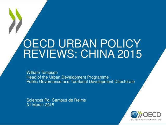 OECD URBAN POLICY REVIEWS: CHINA 2015 William Tompson Head of the Urban Development Programme Public Governance and Territ...