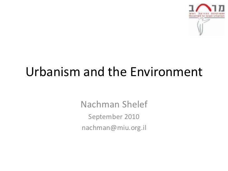 Urbanism and the Environment        Nachman Shelef          September 2010        nachman@miu.org.il