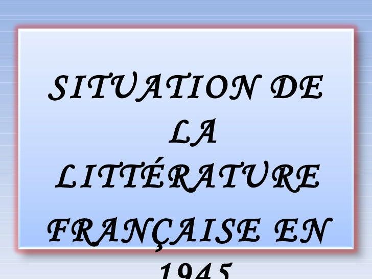 SITUATION DE LA LITTÉRATURE  FRANÇAISE EN 1945