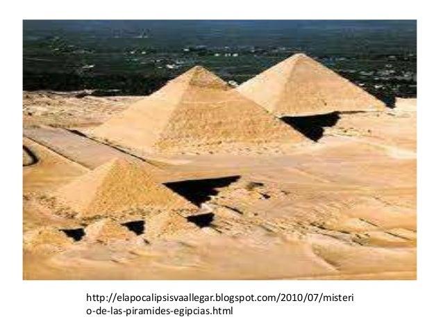 http://elapocalipsisvaallegar.blogspot.com/2010/07/misteri o-de-las-piramides-egipcias.html