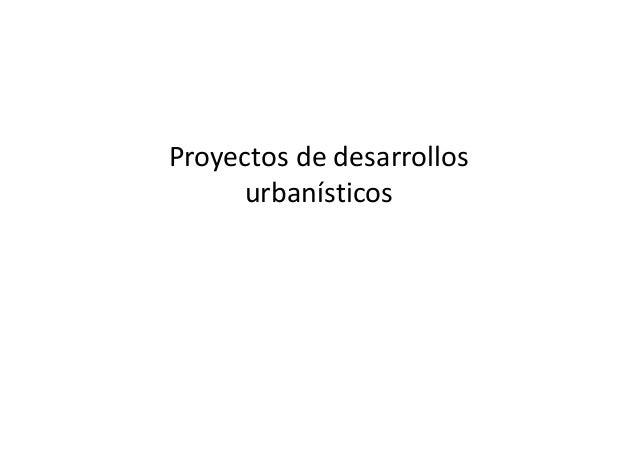 Proyectos de desarrollos urbanísticos