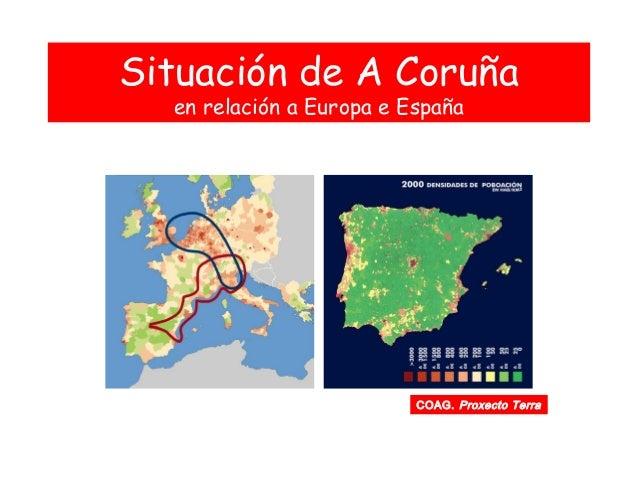 Situación de A Coruña en relación a Europa e España COAG. Proxecto Terra