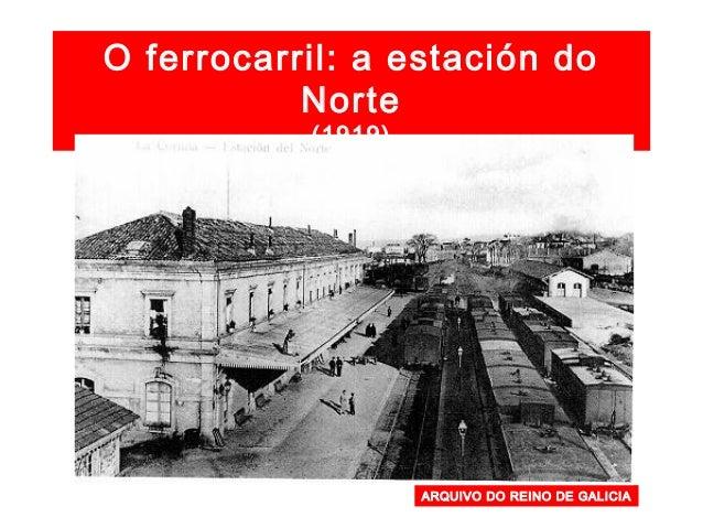 Antiga estación do ferrocarril: Estación do Norte (terreos da actual estación de autobuses e zona de A Cubela: CORTE INGLÉ...