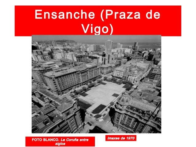 Ensanche de Catro Camiños Imaxe de 1959 Pedro Mariño e Rodríguez Losada. 1925,1927,1928, 1929 FOTO BLANCO. La Coruña entre...