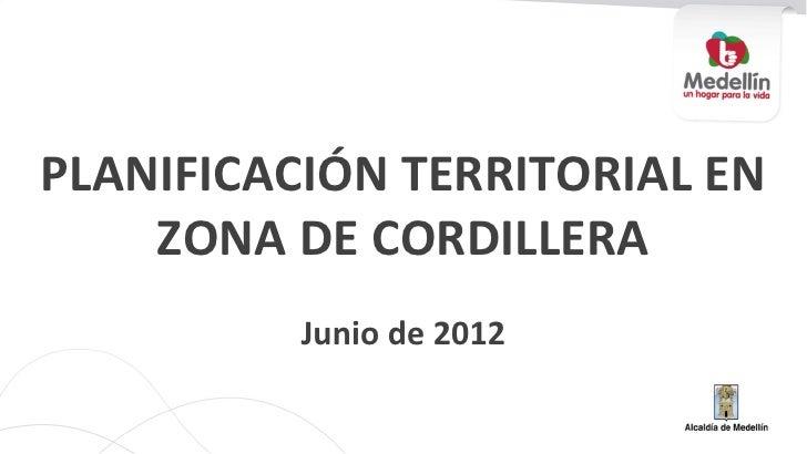 PLANIFICACIÓN TERRITORIAL EN    ZONA DE CORDILLERA          Junio de 2012