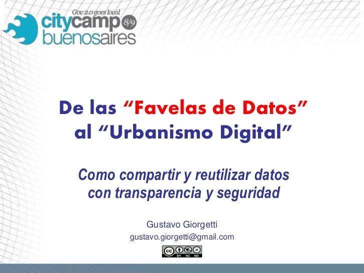 """De las """"Favelas de Datos"""" al """"Urbanismo Digital"""" Como compartir y reutilizar datos  con transparencia y seguridad         ..."""