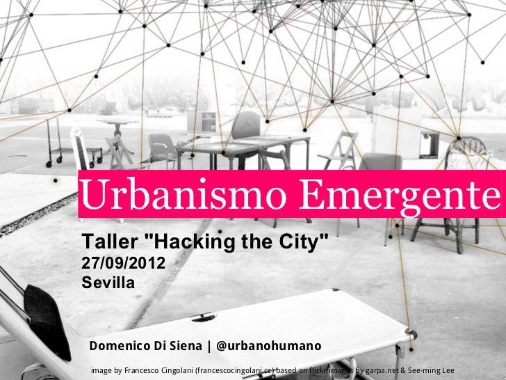 "Urbanismo EmergenteTaller ""Hacking the City""27/09/2012SevillaDomenico Di Siena | @urbanohumano image by Francesco Cingolan..."