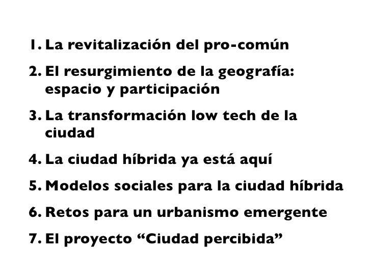 1. La revitalización del pro-común 2. El resurgimiento de la geografía:    espacio y participación 3. La transformación lo...