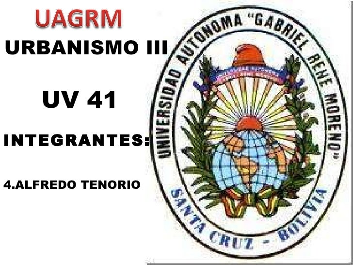 URBANISMO III UV 41 <ul><li>INTEGRANTES:  </li></ul><ul><li>ALFREDO TENORIO </li></ul>