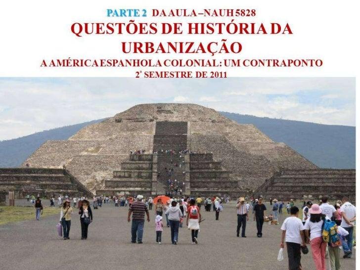 AUH 5828QUESTÕES DE HISTÓRIA DA     URBANIZAÇÃOA AMÉRICA ESPANHOLA COLONIAL: UM          CONTRAPONTO            2º SEMESTR...