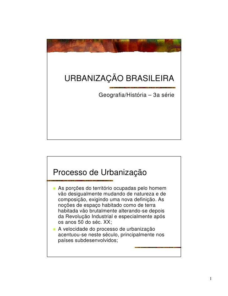 URBANIZAÇÃO BRASILEIRA                     Geografia/História – 3a série     Processo de Urbanização !   As porções do ter...