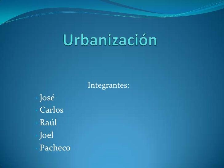 Integrantes:• José• Carlos• Raúl• Joel• Pacheco