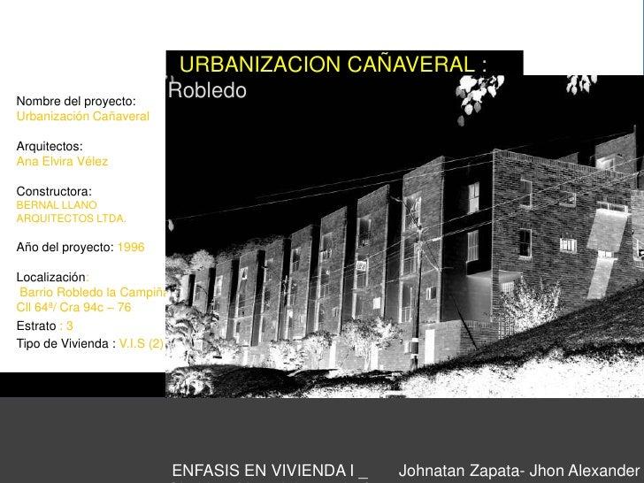URBANIZACION CAÑAVERAL : Robledo<br />Nombre del proyecto: Urbanización Cañaveral<br />Arquitectos: <br />Ana Elvira Vél...