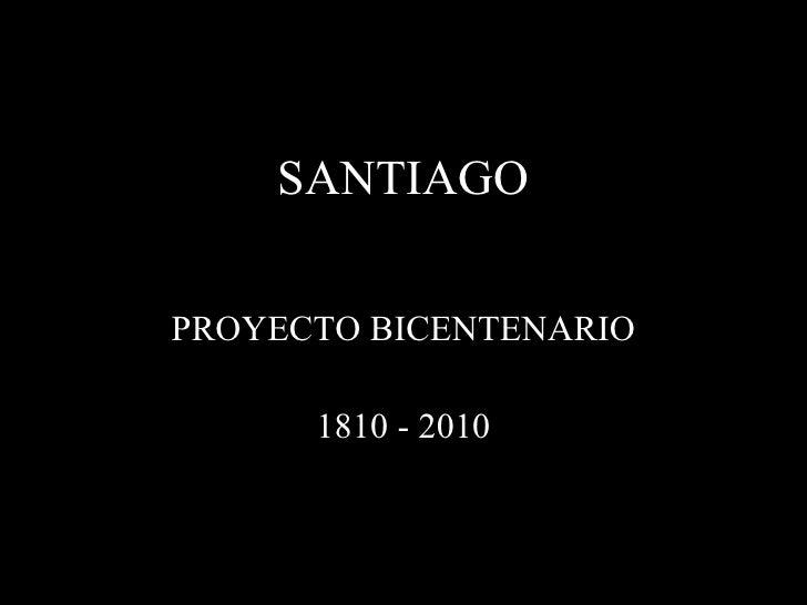 SANTIAGO PROYECTO BICENTENARIO 1810 - 2010