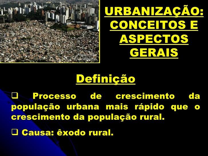 URBANIZAÇÃO:                    CONCEITOS E                     ASPECTOS                      GERAIS             Definição...