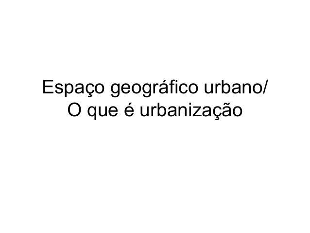 Espaço geográfico urbano/O que é urbanização