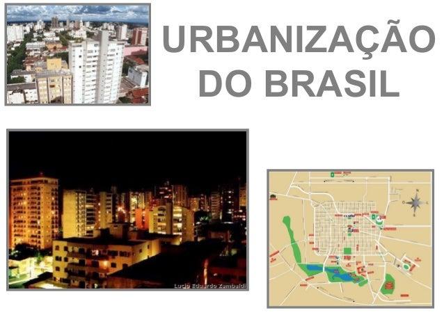 URBANIZAÇÃO DO BRASIL
