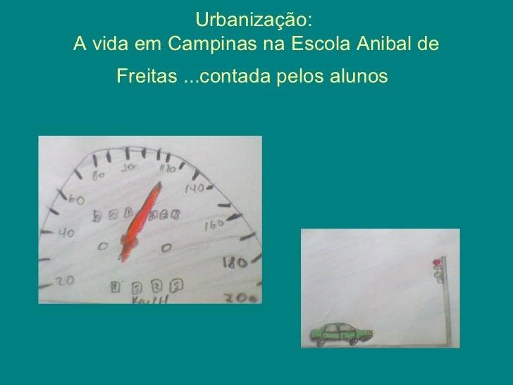 Urbanização:A vida em Campinas na Escola Anibal de    Freitas ...contada pelos alunos