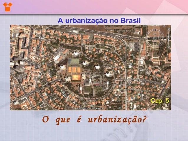 O que é urbanização?A urbanização no BrasilCap. 5