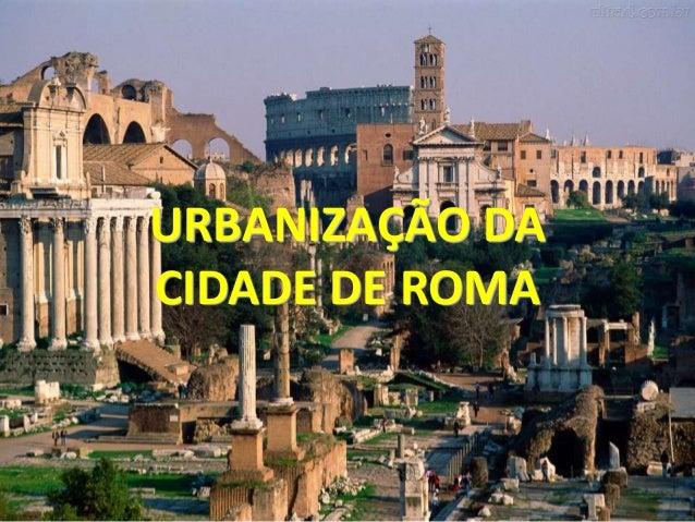 URBANIZAÇÃO DA CIDADE DE ROMA