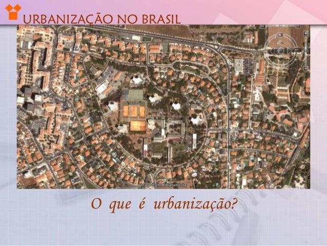 URBANIZAÇÃO NO BRASILO que é urbanização?