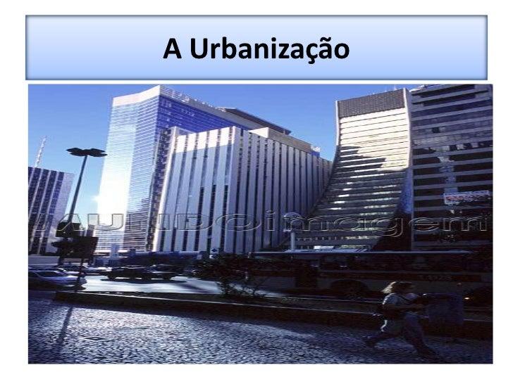 A Urbanização<br />