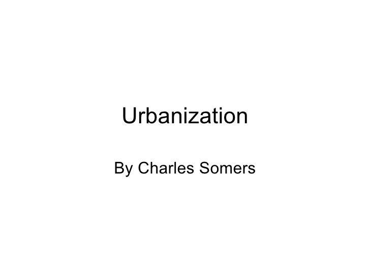 Urbanization By Charles Somers