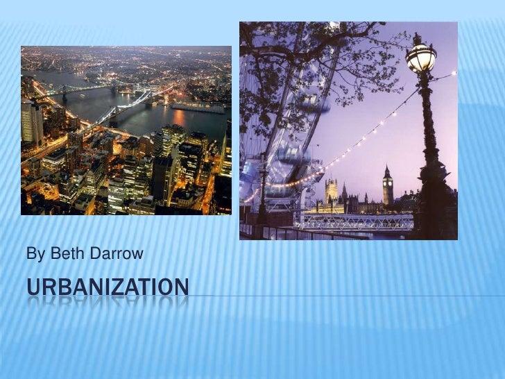 Urbanization<br />By Beth Darrow<br />