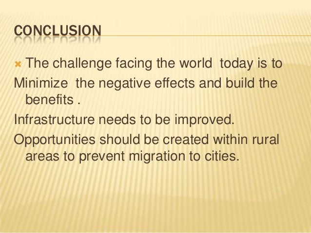 CONCLUSION The challenge facing the world today is toMinimize the negative effects and build the  benefits .Infrastructur...
