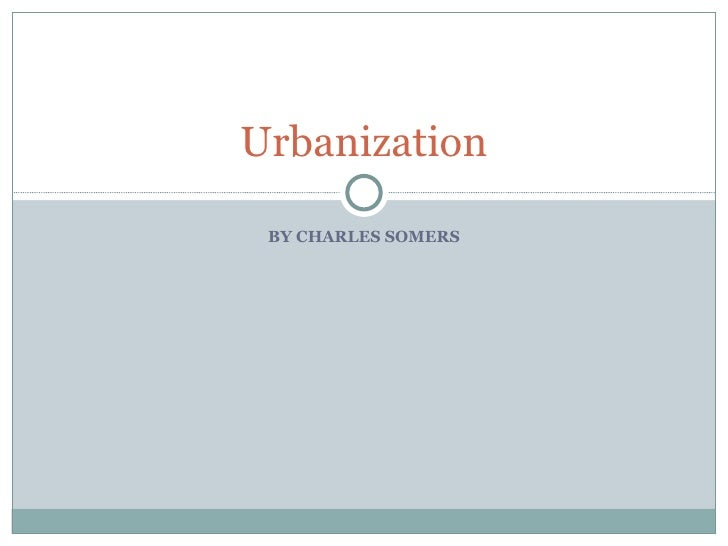 BY CHARLES SOMERS Urbanization