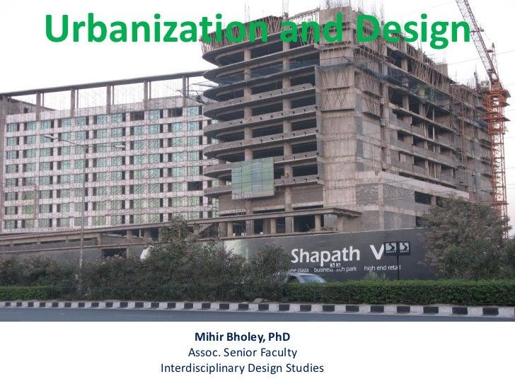 Urbanization and Design             Mihir Bholey, PhD           Assoc. Senior Faculty      Interdisciplinary Design Studies