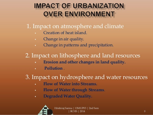 urbanization and its effects Urbanization causes environmental and economic strain on land and people additionally, urbanization can indirectly affect society by contributing to health problems.