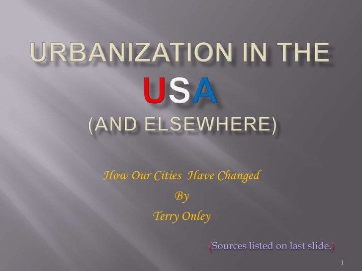 Urbanization in the usa (and Elsewhere)<br />How Our Cities  Have Changed<br />By<br />Terry Onley<br />(Sources listed on...